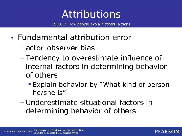 Attributions LO 10. 7 How people explain others' actions • Fundamental attribution error –