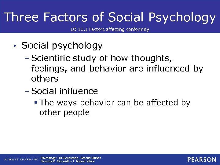Three Factors of Social Psychology LO 10. 1 Factors affecting conformity • Social psychology