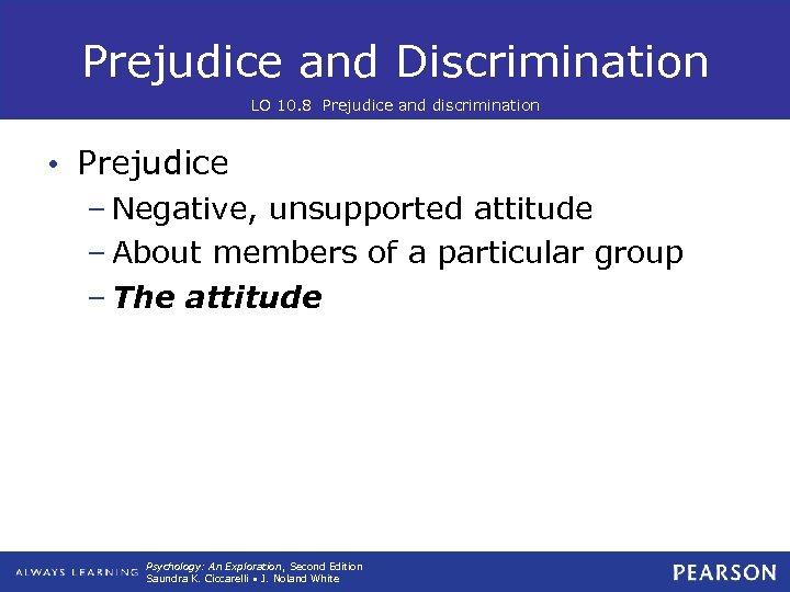 Prejudice and Discrimination LO 10. 8 Prejudice and discrimination • Prejudice – Negative, unsupported