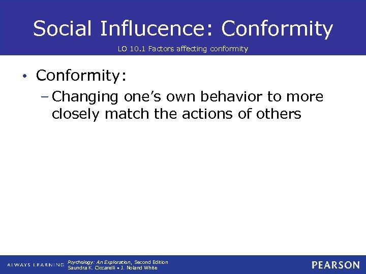 Social Influcence: Conformity LO 10. 1 Factors affecting conformity • Conformity: – Changing one's