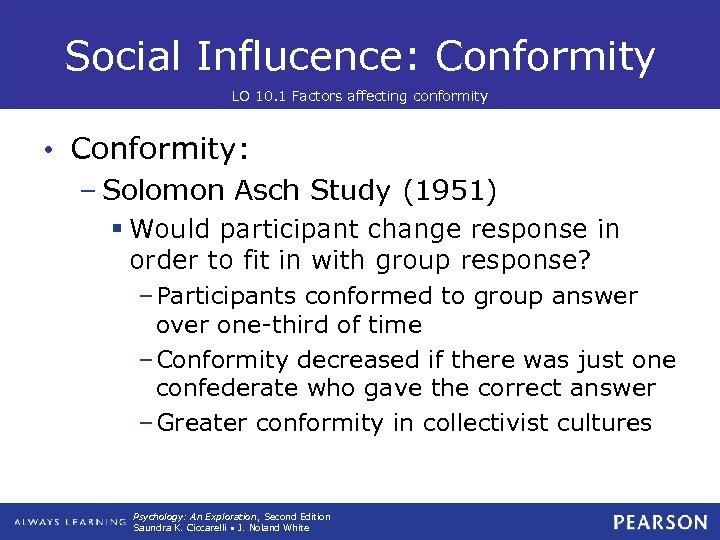 Social Influcence: Conformity LO 10. 1 Factors affecting conformity • Conformity: – Solomon Asch