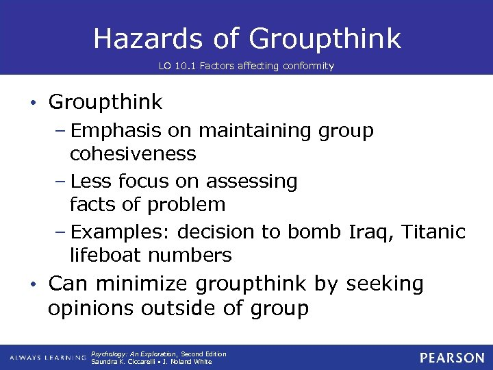 Hazards of Groupthink LO 10. 1 Factors affecting conformity • Groupthink – Emphasis on