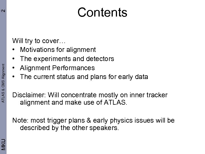 2 ATLAS & CMS Alignment Contents Will try to cover… • Motivations for alignment
