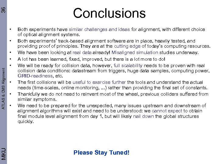36 Conclusions • MKU ATLAS & CMS Alignment • • Both experiments have similar