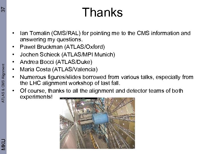 37 ATLAS & CMS Alignment MKU Thanks • Ian Tomalin (CMS/RAL) for pointing me