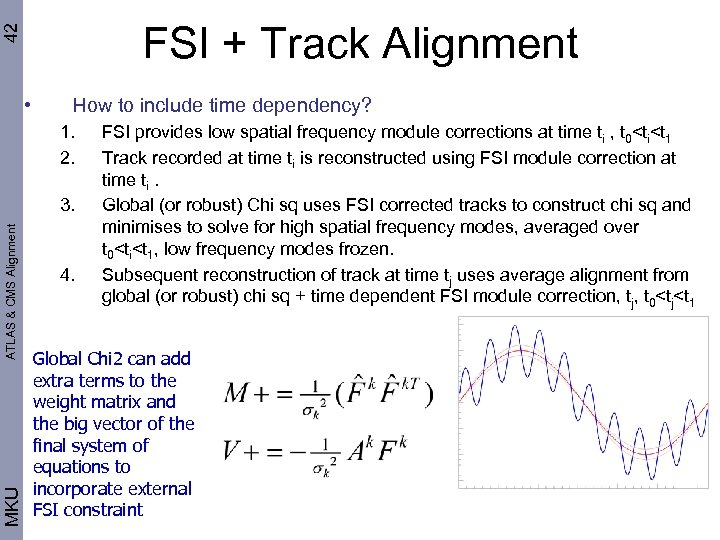 42 FSI + Track Alignment • How to include time dependency? 1. 2. MKU