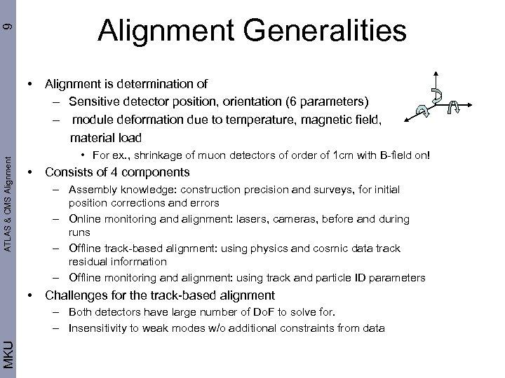 9 Alignment Generalities ATLAS & CMS Alignment • Alignment is determination of – Sensitive