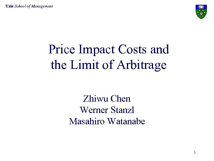 Yale School of Management Price Impact Costs and the Limit of Arbitrage Zhiwu Chen