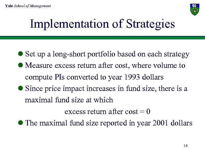 Yale School of Management Implementation of Strategies l Set up a long-short portfolio based