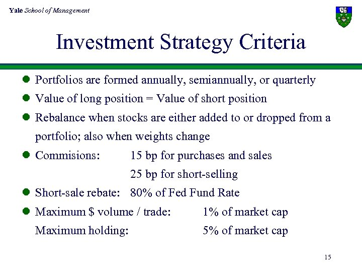 Yale School of Management Investment Strategy Criteria l Portfolios are formed annually, semiannually, or