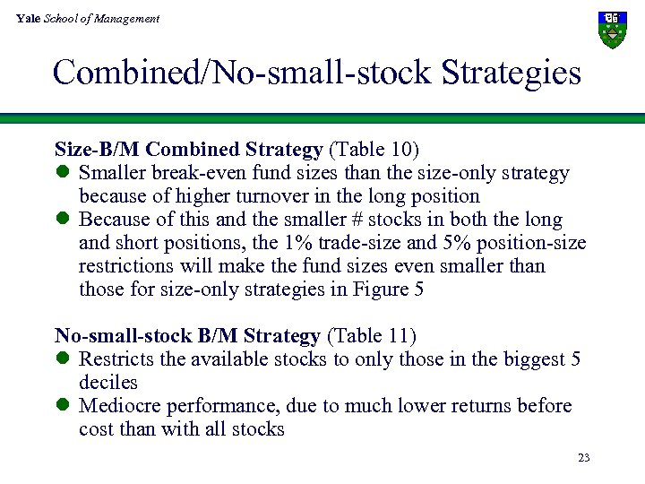 Yale School of Management Combined/No-small-stock Strategies Size-B/M Combined Strategy (Table 10) l Smaller break-even
