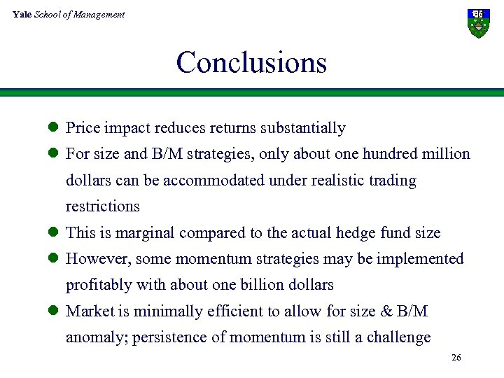 Yale School of Management Conclusions l Price impact reduces returns substantially l For size
