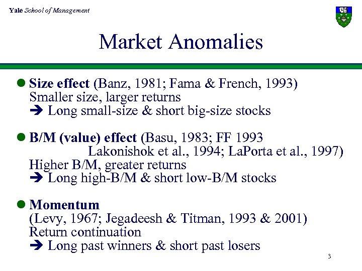 Yale School of Management Market Anomalies l Size effect (Banz, 1981; Fama & French,