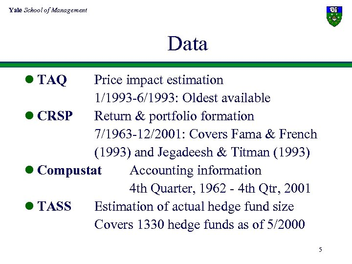 Yale School of Management Data l TAQ Price impact estimation 1/1993 -6/1993: Oldest available