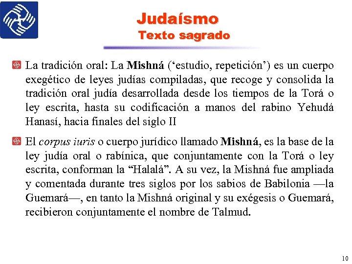 Judaísmo Texto sagrado La tradición oral: La Mishná ('estudio, repetición') es un cuerpo exegético