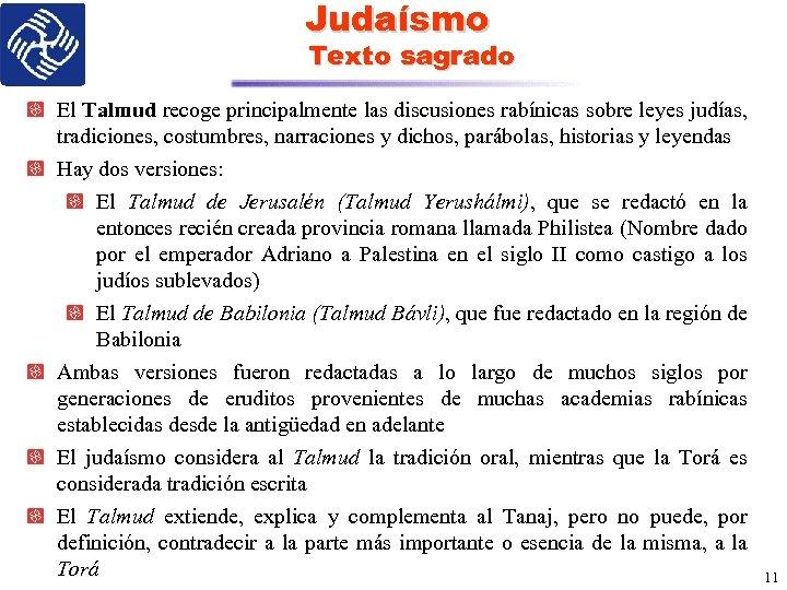 Judaísmo Texto sagrado El Talmud recoge principalmente las discusiones rabínicas sobre leyes judías, tradiciones,