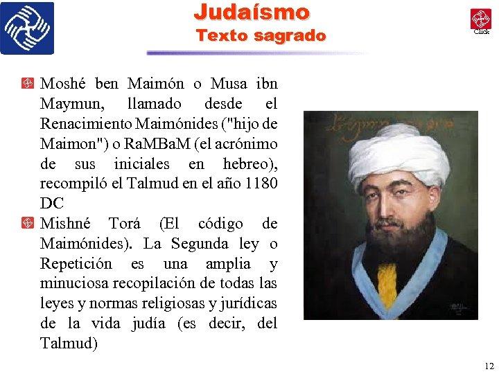 Judaísmo Texto sagrado Click Moshé ben Maimón o Musa ibn Maymun, llamado desde el