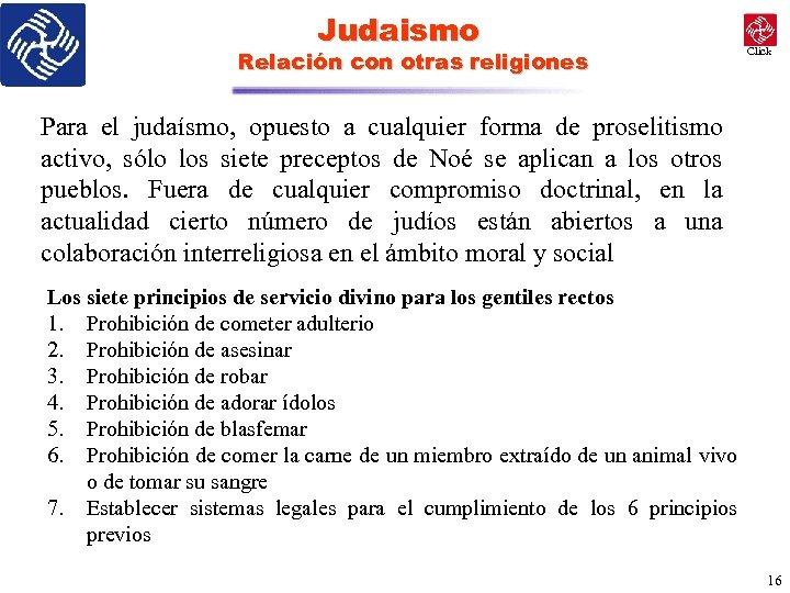 Judaismo Relación con otras religiones Click Para el judaísmo, opuesto a cualquier forma de