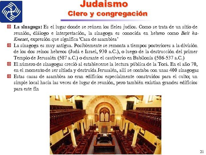 Judaismo Clero y congregación La sinagoga: Es el lugar donde se reúnen los fieles