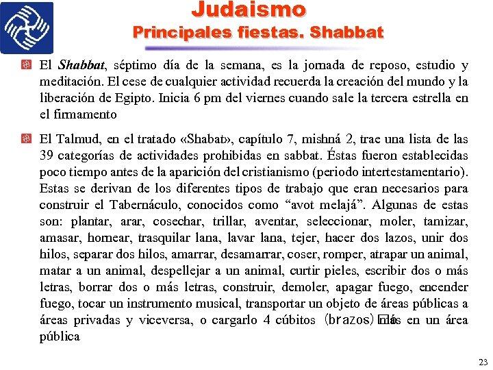Judaismo Principales fiestas. Shabbat El Shabbat, séptimo día de la semana, es la jornada