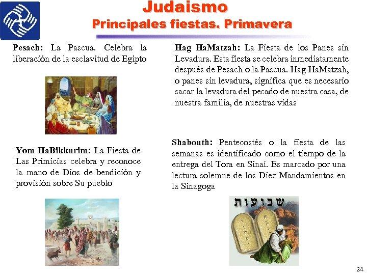 Judaismo Principales fiestas. Primavera Pesach: La Pascua. Celebra la liberación de la esclavitud de