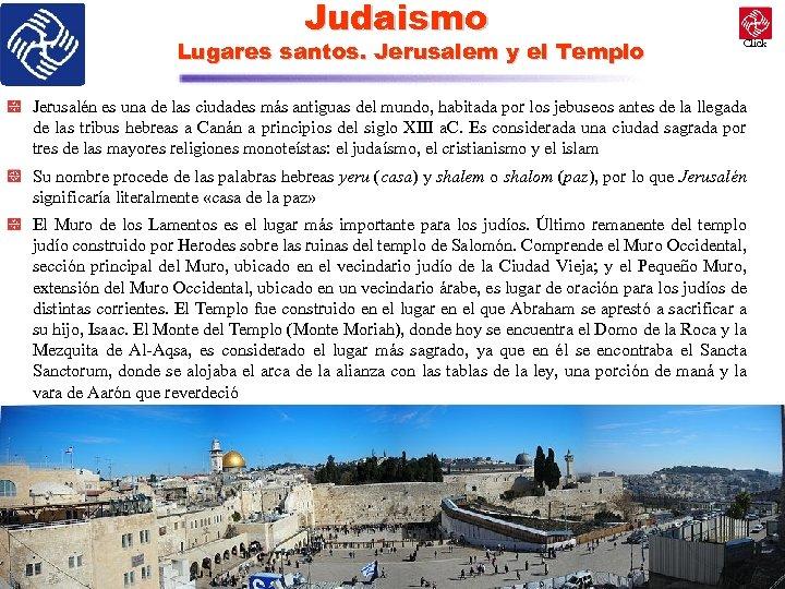 Judaismo Lugares santos. Jerusalem y el Templo Click Jerusalén es una de las ciudades