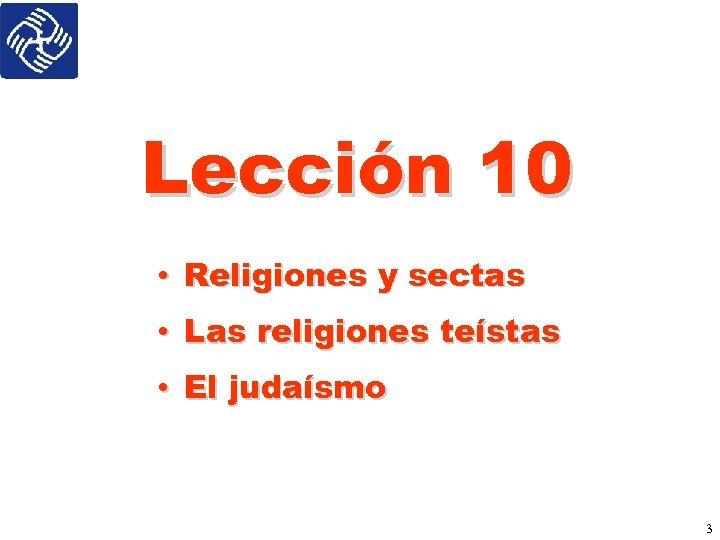 Lección 10 • Religiones y sectas • Las religiones teístas • El judaísmo 3