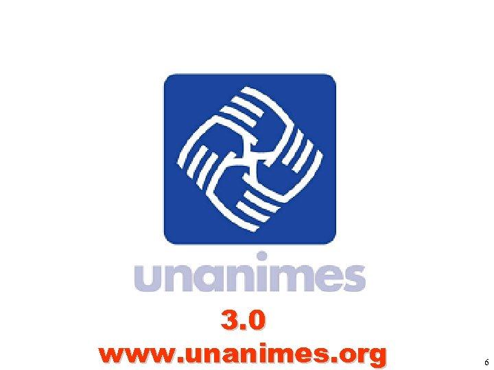 3. 0 www. unanimes. org 6