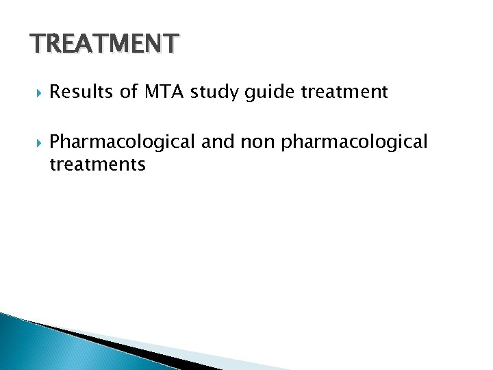 TREATMENT Results of MTA study guide treatment Pharmacological and non pharmacological treatments