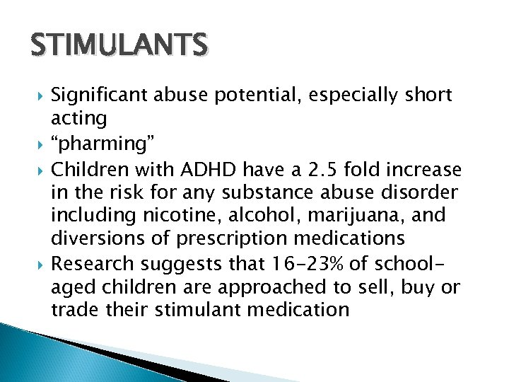 """STIMULANTS Significant abuse potential, especially short acting """"pharming"""" Children with ADHD have a 2."""