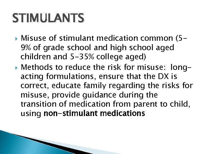 STIMULANTS Misuse of stimulant medication common (59% of grade school and high school aged