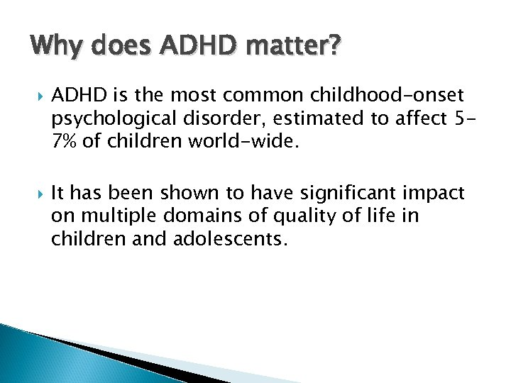 Why does ADHD matter? ADHD is the most common childhood-onset psychological disorder, estimated to