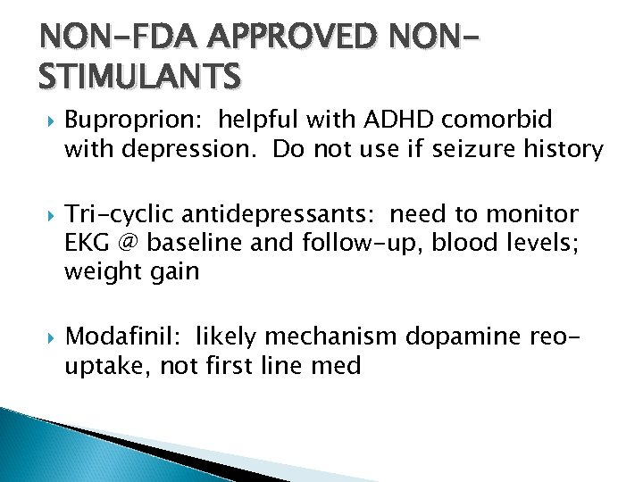 NON-FDA APPROVED NONSTIMULANTS Buproprion: helpful with ADHD comorbid with depression. Do not use if