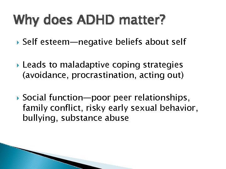 Why does ADHD matter? Self esteem—negative beliefs about self Leads to maladaptive coping strategies