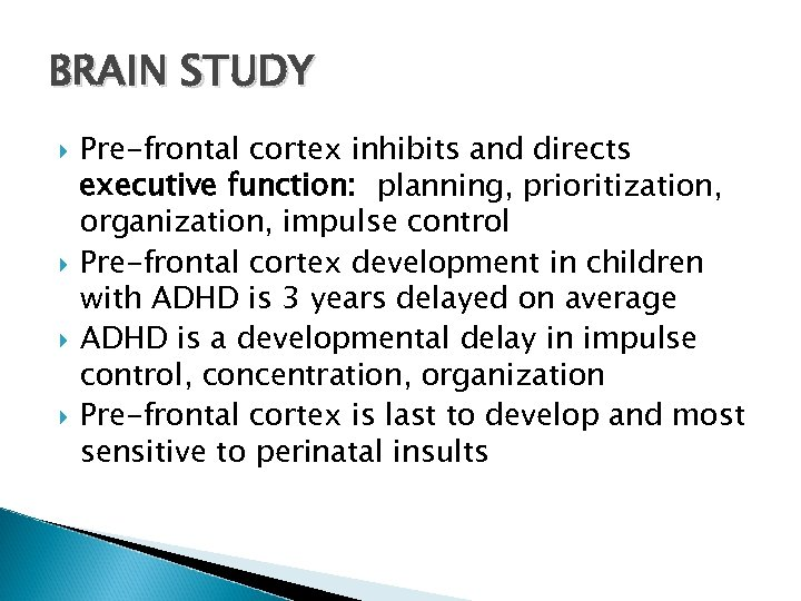BRAIN STUDY Pre-frontal cortex inhibits and directs executive function: planning, prioritization, organization, impulse control