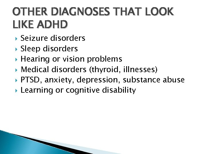 OTHER DIAGNOSES THAT LOOK LIKE ADHD Seizure disorders Sleep disorders Hearing or vision problems