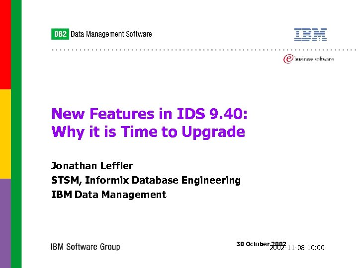 New Features in IDS 9. 40: Why it is Time to Upgrade Jonathan Leffler
