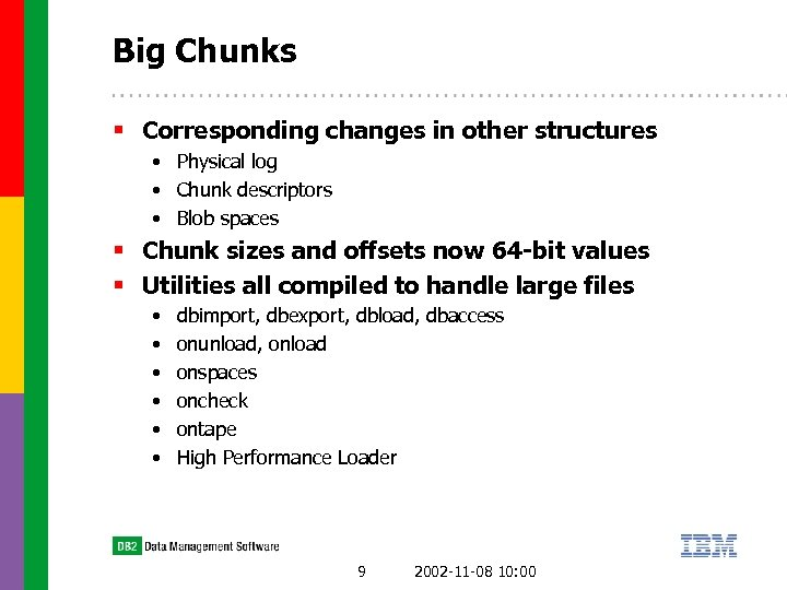 Big Chunks § Corresponding changes in other structures • Physical log • Chunk descriptors