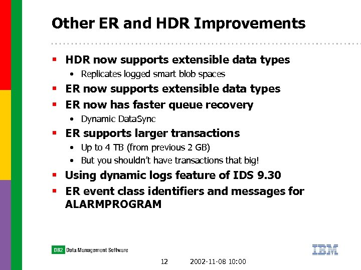 Other ER and HDR Improvements § HDR now supports extensible data types • Replicates