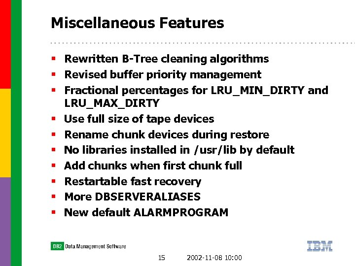 Miscellaneous Features § Rewritten B-Tree cleaning algorithms § Revised buffer priority management § Fractional