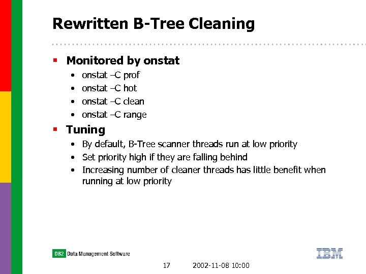 Rewritten B-Tree Cleaning § Monitored by onstat • • onstat –C –C prof hot