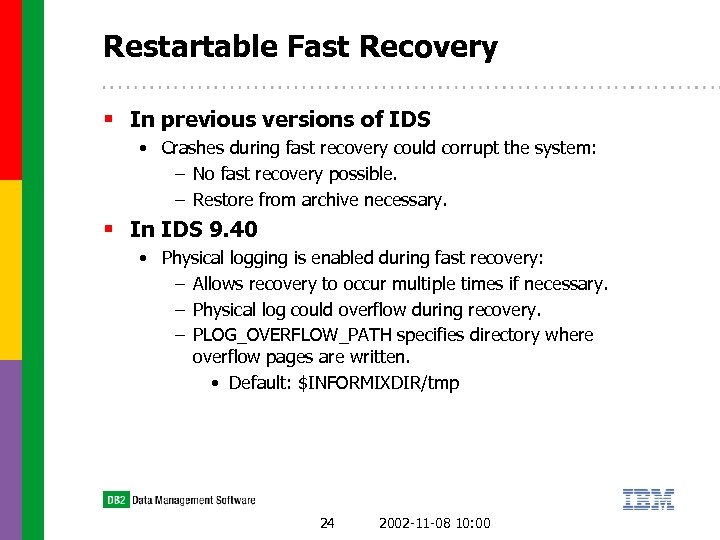 Restartable Fast Recovery § In previous versions of IDS • Crashes during fast recovery