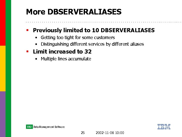 More DBSERVERALIASES § Previously limited to 10 DBSERVERALIASES • Getting too tight for some