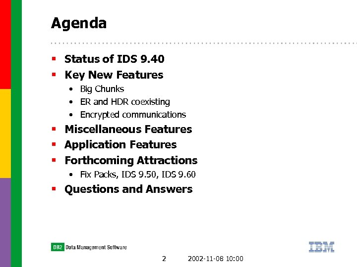 Agenda § Status of IDS 9. 40 § Key New Features • Big Chunks