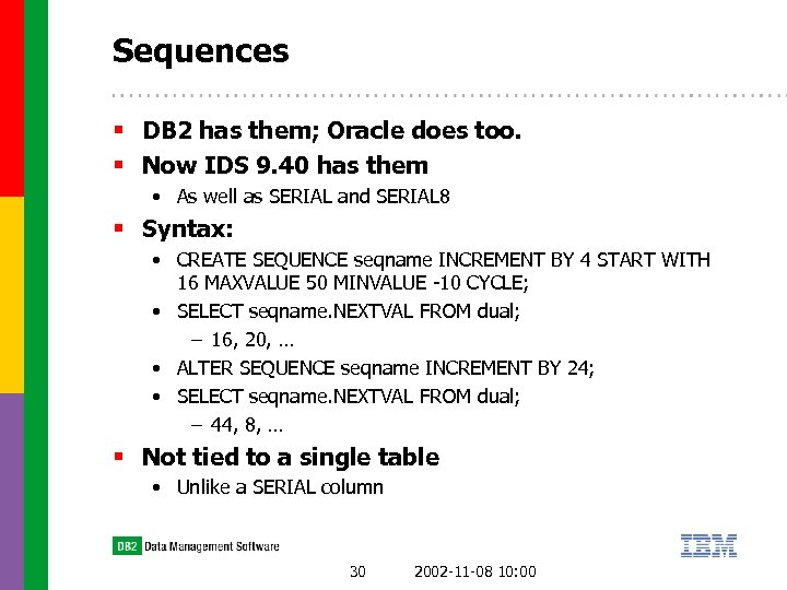 Sequences § DB 2 has them; Oracle does too. § Now IDS 9. 40