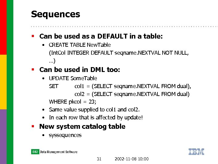 Sequences § Can be used as a DEFAULT in a table: • CREATE TABLE