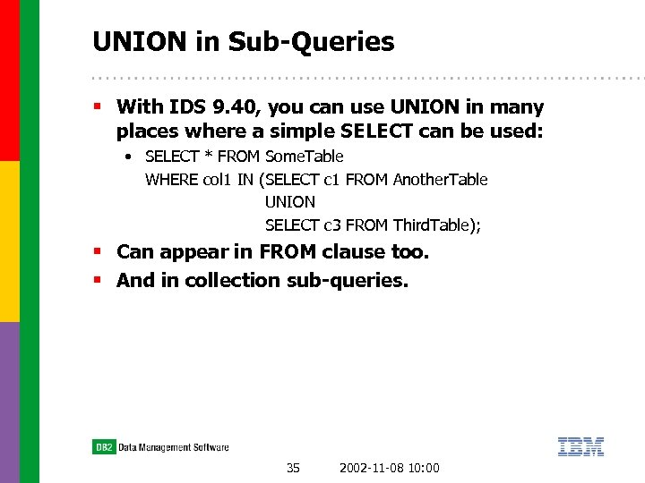 UNION in Sub-Queries § With IDS 9. 40, you can use UNION in many