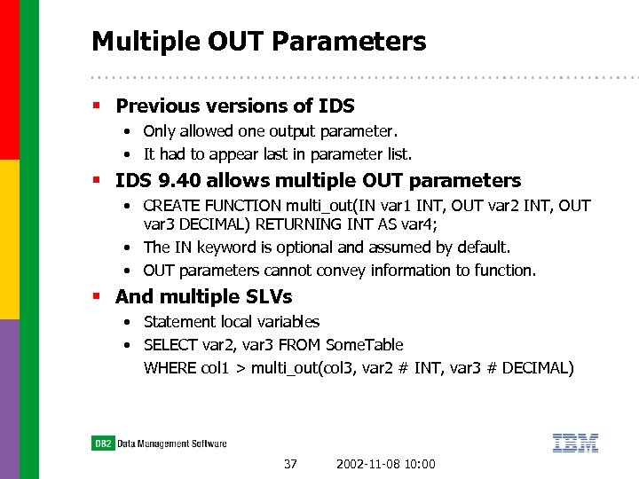 Multiple OUT Parameters § Previous versions of IDS • Only allowed one output parameter.
