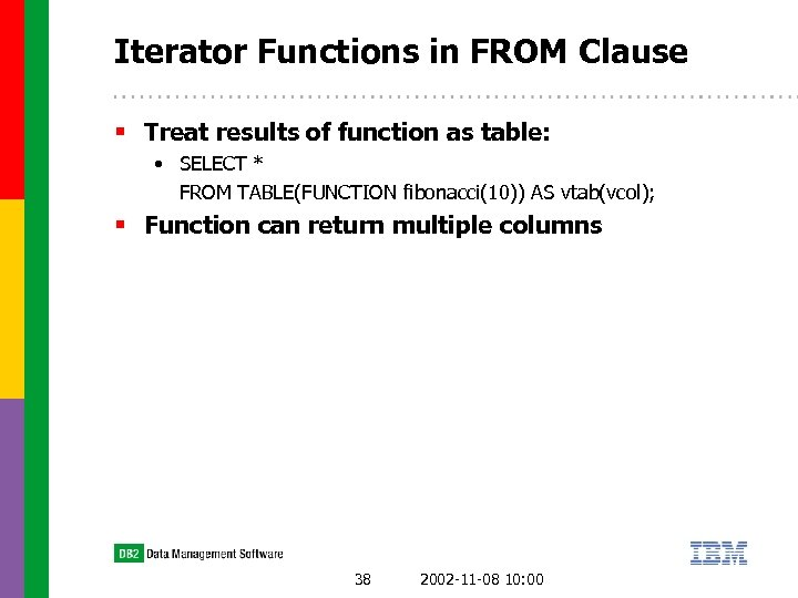 Iterator Functions in FROM Clause § Treat results of function as table: • SELECT