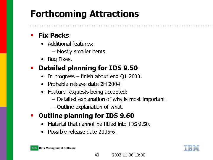 Forthcoming Attractions § Fix Packs • Additional features: – Mostly smaller items • Bug